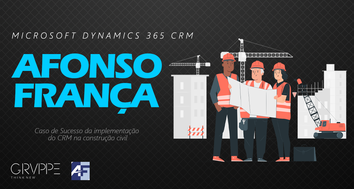 Afonso França Engenharia e o Sucesso do Dynamics 365 CRM na Construção Civil